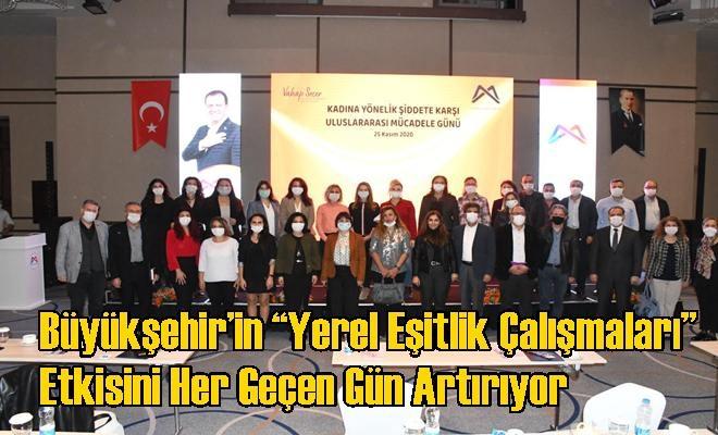 """Büyükşehir'in """"Yerel Eşitlik Çalışmaları"""" Etkisini Her Geçen Gün Artırıyor"""