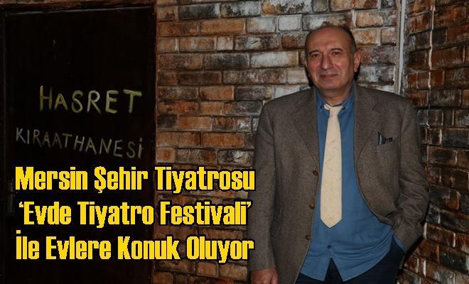 Mersin Şehir Tiyatrosu 'Evde Tiyatro Festivali' İle Evlere Konuk Oluyor