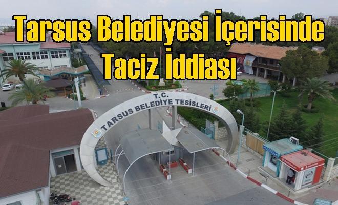 Tarsus Belediyesi İçerisinde Taciz İddiası