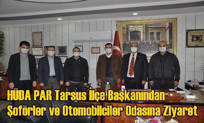 HÜDAPAR Tarsus İlçe Başkanından Şoförler ve Otomobilciler Odasına Ziyaret