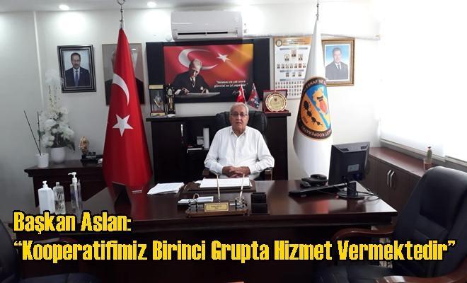 """Başkan Aslan: """"Kooperatifimiz Birinci Grupta Hizmet Vermektedir"""""""