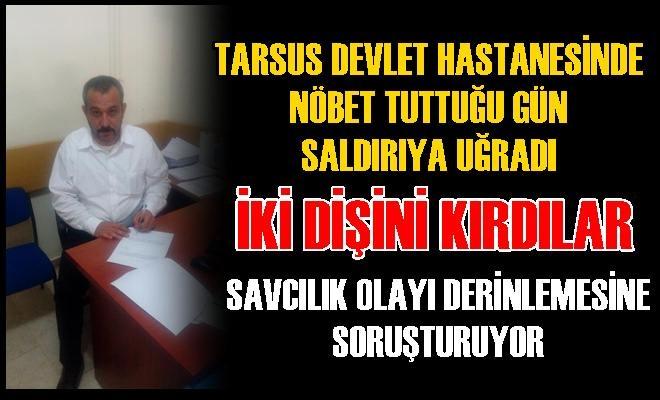 Tarsus Devlet Hastanesinde Nöbet Tuttuğu Gün Saldırıya Uğradı