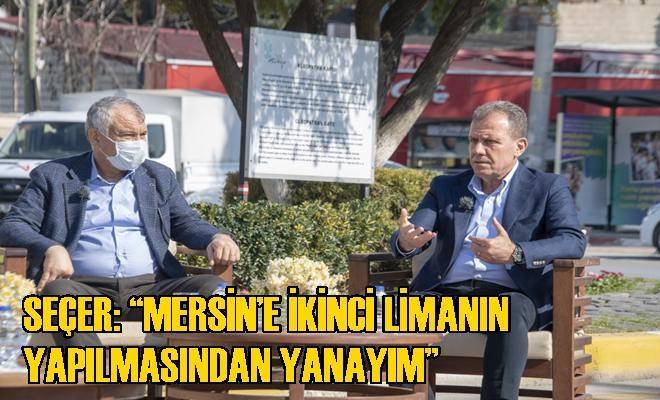 """Seçer: """"Mersin'e İkinci Limanın Yapılmasından Yanayım"""""""