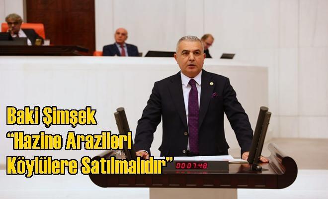 """Baki Şimşek """"Hazine Arazileri Köylülere Satılmalıdır"""""""