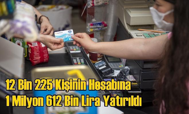 12 Bin 225 Kişinin Hesabına 1 Milyon 612 Bin Lira Yatırıldı