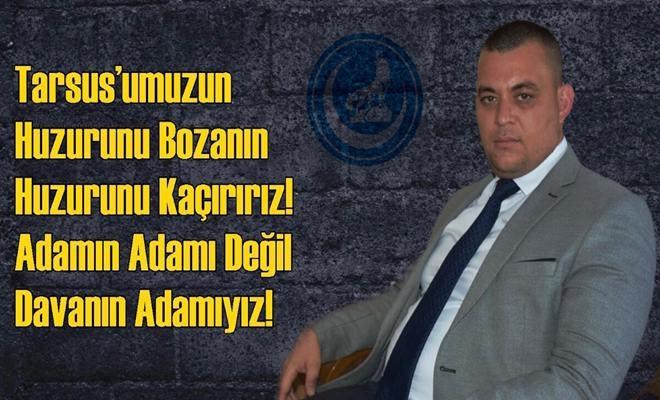 Tarsus Ülkü Ocakları Başkanı Ziya Körüklü'den Tarsus'un Huzurunu Bozmaya Kalkanlara Sert Mesaj