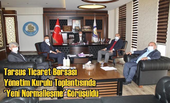 Tarsus Ticaret Borsası Yönetim Kurulu Toplantısında 'Yeni Normalleşme' Görüşüldü