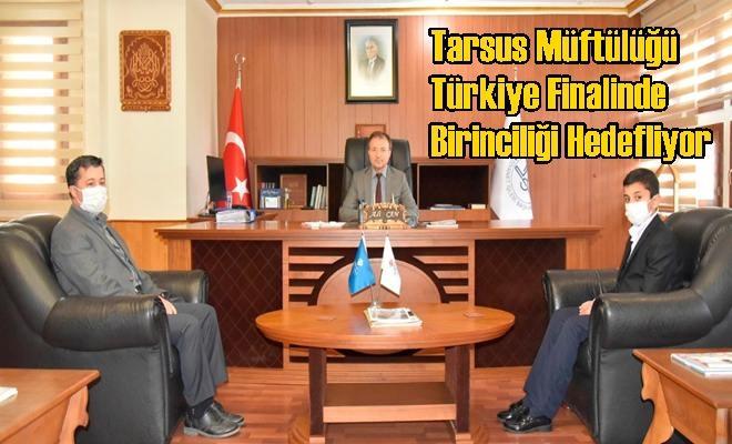 Tarsus Müftülüğü Türkiye Finalinde Birinciliği Hedefliyor
