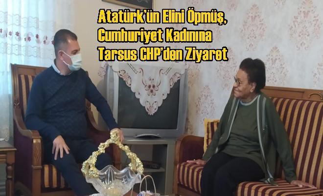 Atatürk'ün Elini Öpmüş, Cumhuriyet Kadınına Tarsus CHP'den Ziyaret