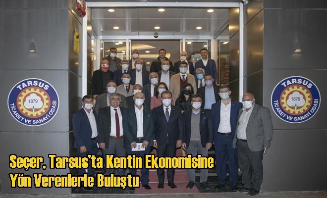 Seçer, Tarsus'ta Kentin Ekonomisine Yön Verenlerle Buluştu