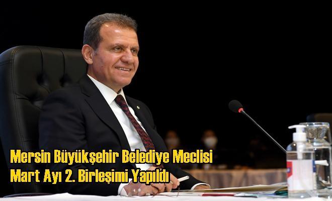 Mersin Büyükşehir Belediye Meclisi Mart Ayı 2. Birleşimi Yapıldı