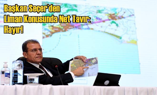 Başkan Seçer'den Liman Konusunda Net Tavır: Hayır!
