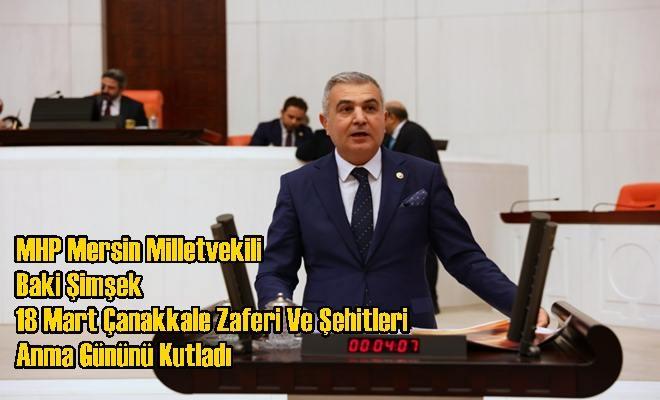 MHP Mersin Milletvekili Baki Şimşek 18 Mart Çanakkale Zaferi Ve Şehitleri Anma Gününü Kutladı