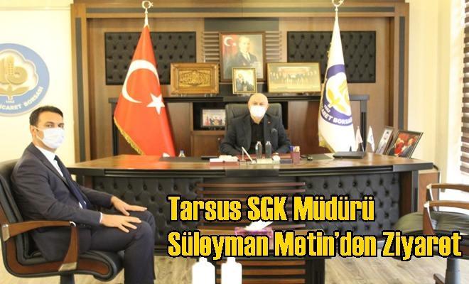 Tarsus SGK Müdürü Süleyman Metin'den Ziyaret