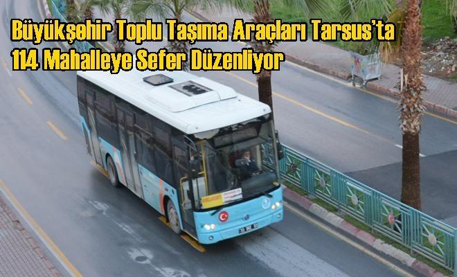 Büyükşehir Toplu Taşıma Araçları Tarsus'ta 114 Mahalleye Sefer Düzenliyor