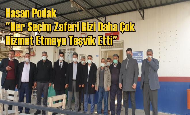 """Hasan Podak """"Her Seçim Zaferi Bizi Daha Çok Hizmet Etmeye Teşvik Etti"""""""