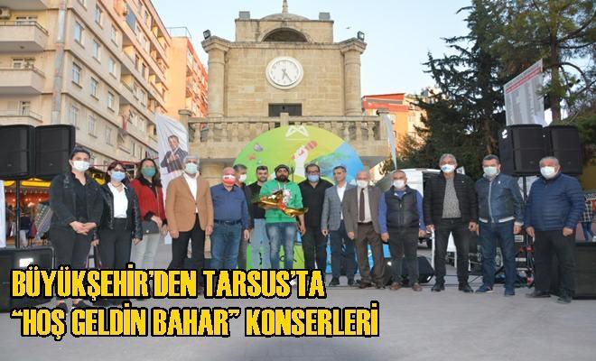 """Büyükşehir'den Tarsus'ta """"Hoş Geldin Bahar"""" Konserleri"""