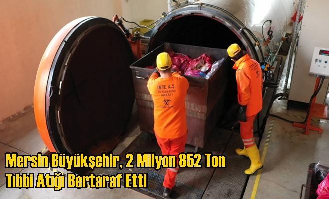 Mersin Büyükşehir, 2 Milyon 852 Ton Tıbbi Atığı Bertaraf Etti