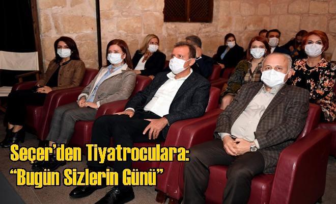 """Seçer'den Tiyatroculara: """"Bugün Sizlerin Günü"""""""