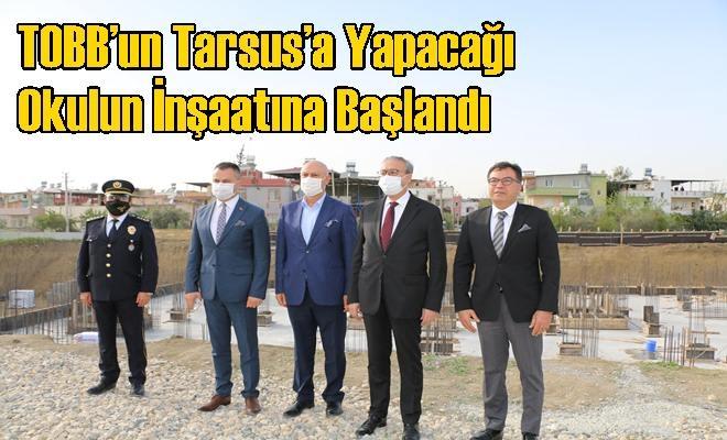 TOBB'un Tarsus'a Yapacağı Okulun İnşaatına Başlandı