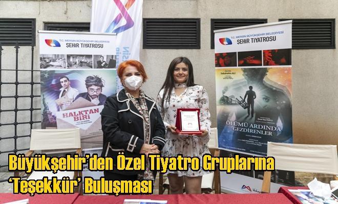 Büyükşehir'den Özel Tiyatro Gruplarına 'Teşekkür' Buluşması