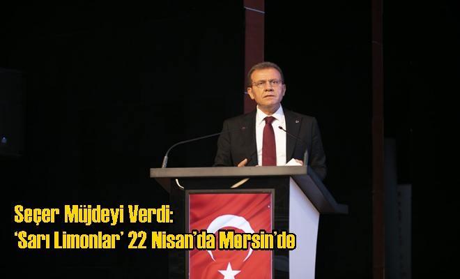 Seçer Müjdeyi Verdi: 'Sarı Limonlar' 22 Nisan'da Mersin'de