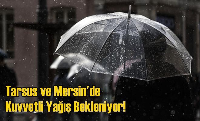 Tarsus ve Mersin'de Kuvvetli Yağış Bekleniyor!