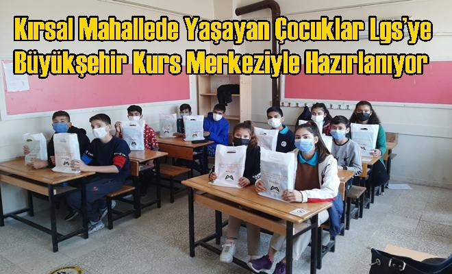 Kırsal Mahallede Yaşayan Çocuklar Lgs'ye Büyükşehir Kurs Merkeziyle Hazırlanıyor
