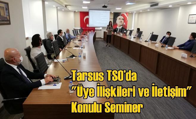 Tarsus TSO'da ''Üye İlişkileri ve İletişim'' Konulu Seminer