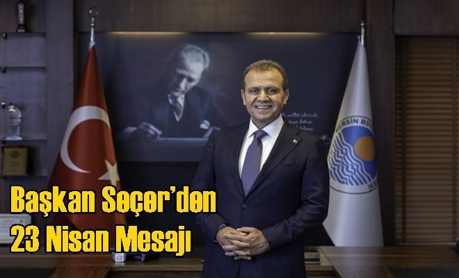 Başkan Seçer'den 23 Nisan Mesajı