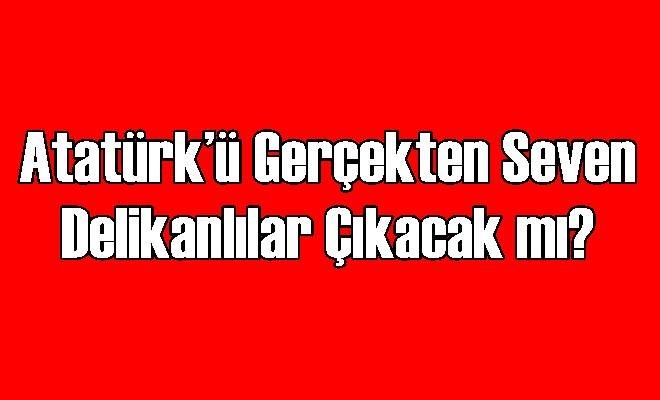 Atatürk'ü Gerçekten Seven Delikanlılar Çıkacak mı?