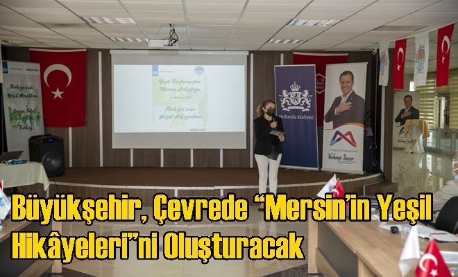 """Büyükşehir, Çevrede """"Mersin'in Yeşil Hikâyeleri""""ni Oluşturacak"""