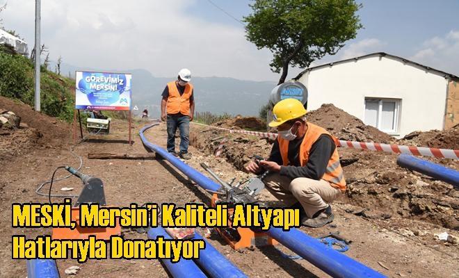 MESKİ, Mersin'i Kaliteli Altyapı Hatlarıyla Donatıyor