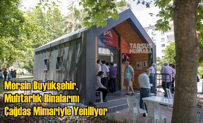Mersin Büyükşehir, Muhtarlık Binalarını Çağdaş Mimariyle Yeniliyor