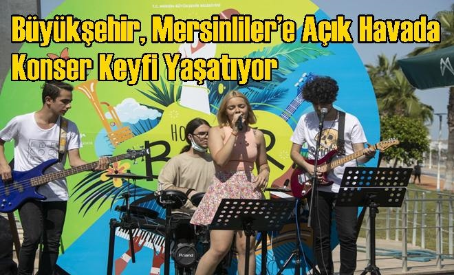 Büyükşehir, Mersinliler'e Açık Havada Konser Keyfi Yaşatıyor
