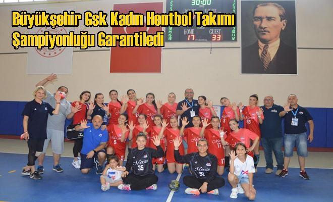 Büyükşehir Gsk Kadın Hentbol Takımı Şampiyonluğu Garantiledi