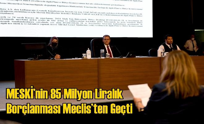 MESKİ'nin 85 Milyon Liralık Borçlanması Meclis'ten Geçti