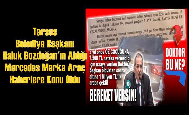 Tarsus Belediye Başkanı Haluk Bozdoğan'ın Aldığı Mercedes Marka Araç Haberlere Konu Oldu