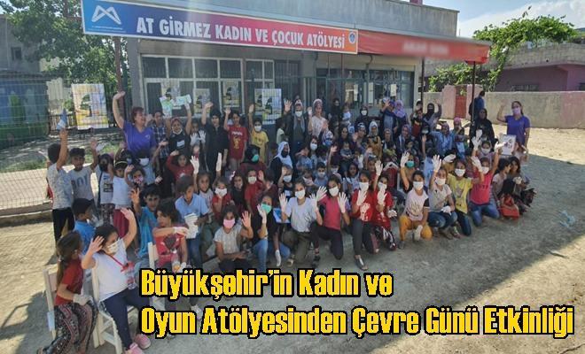 Büyükşehir'in Kadın ve Oyun Atölyesinden Çevre Günü Etkinliği