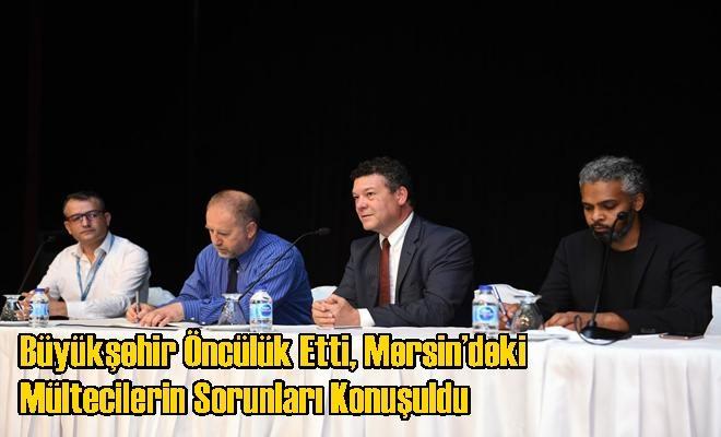 Büyükşehir Öncülük Etti, Mersin'deki Mültecilerin Sorunları Konuşuldu