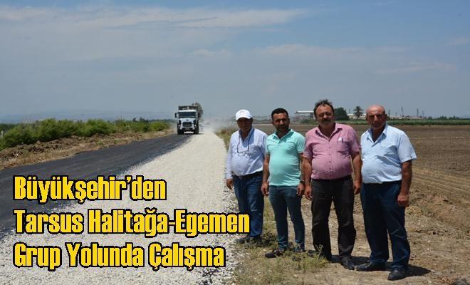Büyükşehir'den Tarsus Halitağa-Egemen Grup Yolunda Çalışma
