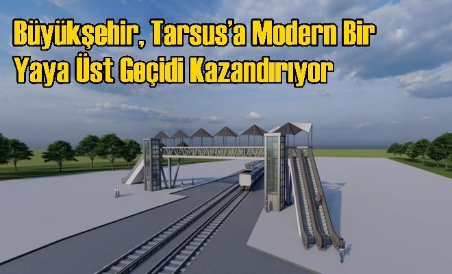 Büyükşehir, Tarsus'a Modern Bir Yaya Üst Geçidi Kazandırıyor