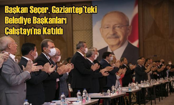 Başkan Seçer, Gaziantep'teki Belediye Başkanları Çalıştayı'na Katıldı