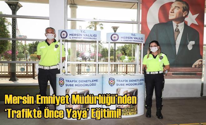Mersin Emniyet Müdürlüğü'nden 'Trafikte Önce Yaya' Eğitimi!
