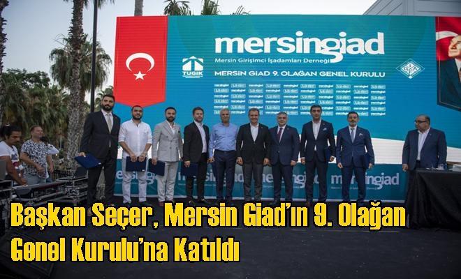 Başkan Seçer, Mersin Giad'ın 9. Olağan Genel Kurulu'na Katıldı