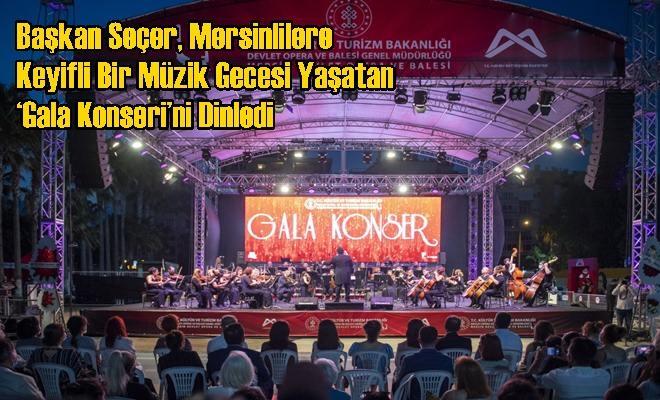 Başkan Seçer, Mersinlilere Keyifli Bir Müzik Gecesi Yaşatan 'Gala Konseri'ni Dinledi