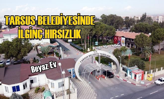 Tarsus Belediyesinde Tuhaf Bir Hırsızlık