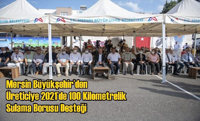Mersin Büyükşehir'den Üreticiye 2021'de 100 Kilometrelik Sulama Borusu Desteği