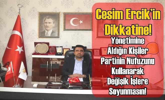 Ak Parti İl Başkanı Cesim Ercik'in Dikkatine!