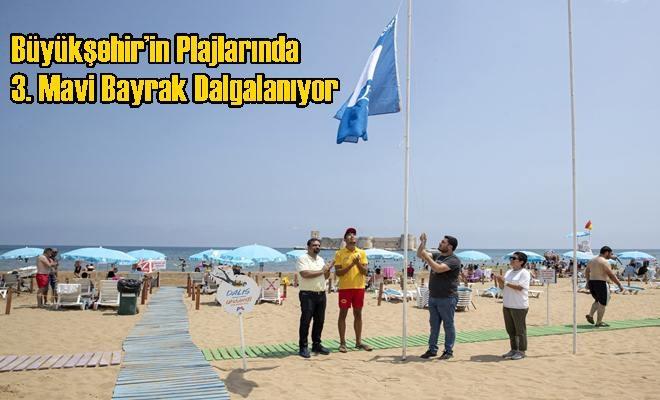 Büyükşehir'in Plajlarında 3. Mavi Bayrak Dalgalanıyor